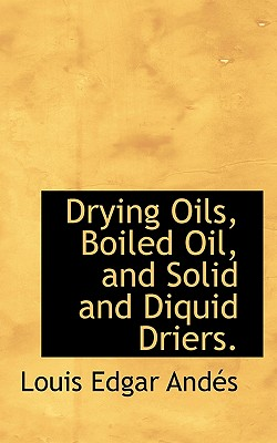 BiblioLife Drying Oils, Boiled Oil, and Solid and Diquid Driers. by Andes, Louis Edgar [Paperback] at Sears.com